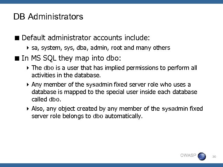 DB Administrators < Default administrator accounts include: 4 sa, system, sys, dba, admin, root