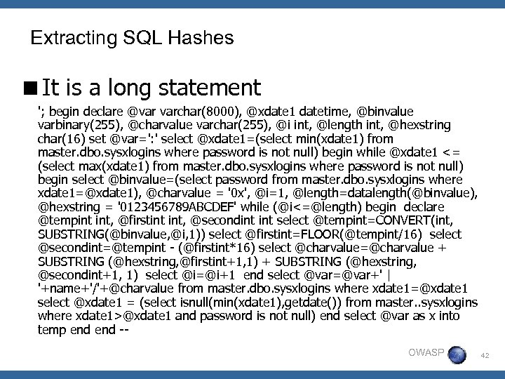 Extracting SQL Hashes <It is a long statement '; begin declare @var varchar(8000), @xdate