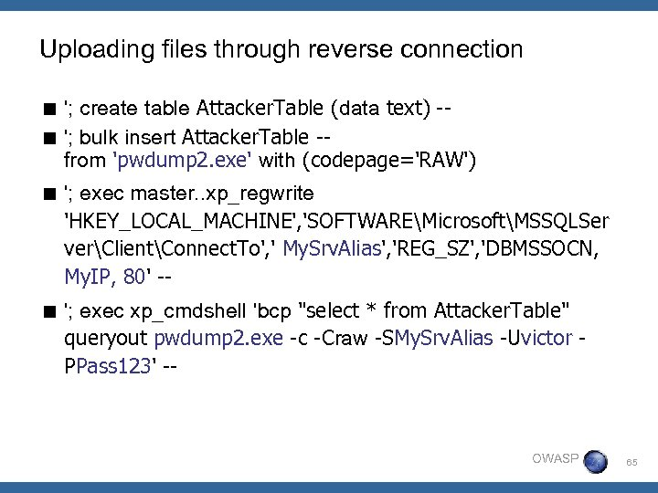Uploading files through reverse connection < '; create table Attacker. Table (data text) -<