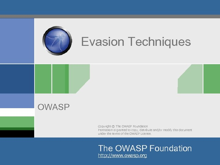 Evasion Techniques OWASP Copyright © The OWASP Foundation Permission is granted to copy, distribute