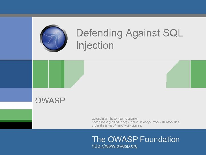 Defending Against SQL Injection OWASP Copyright © The OWASP Foundation Permission is granted to