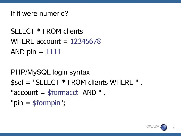 If it were numeric? SELECT * FROM clients WHERE account = 12345678 AND pin