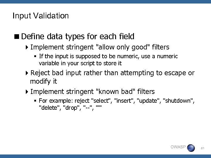 Input Validation <Define data types for each field 4 Implement stringent