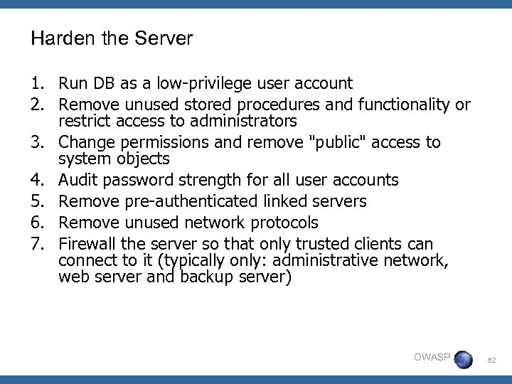 Harden the Server 1. Run DB as a low-privilege user account 2. Remove unused