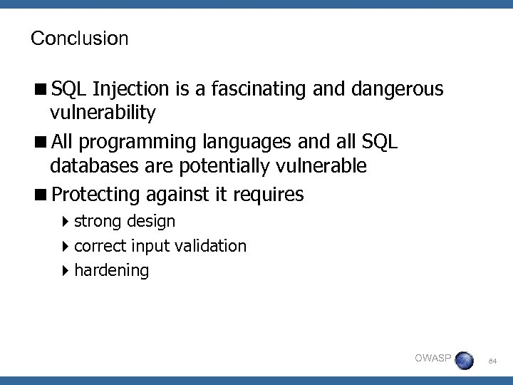 Conclusion <SQL Injection is a fascinating and dangerous vulnerability <All programming languages and all