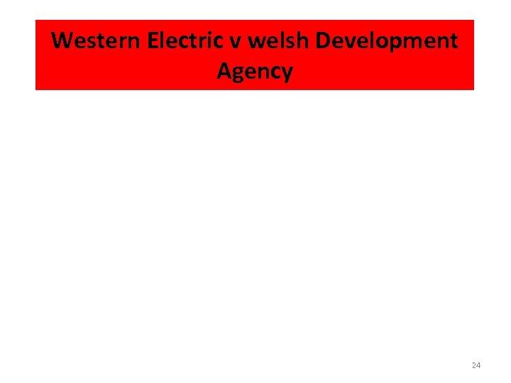 Western Electric v welsh Development Agency 24