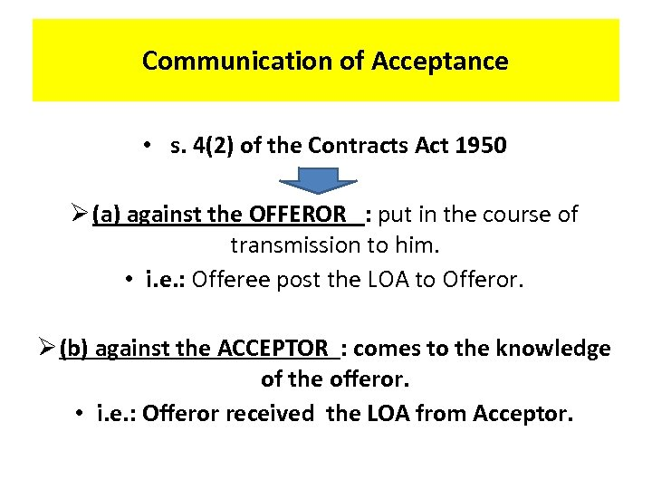 Communication of Acceptance • s. 4(2) of the Contracts Act 1950 Ø (a) against