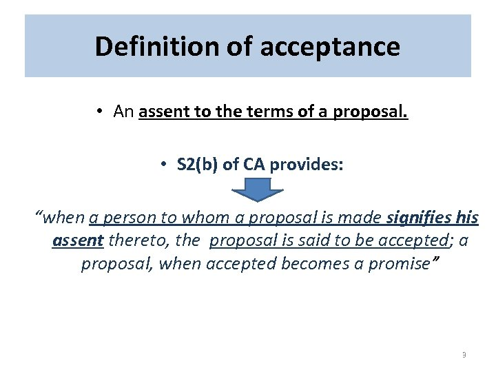 Definition of acceptance • An assent to the terms of a proposal. • S
