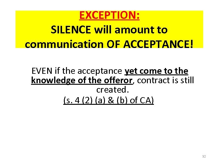EXCEPTION: SILENCE will amount to communication OF ACCEPTANCE! EVEN if the acceptance yet come