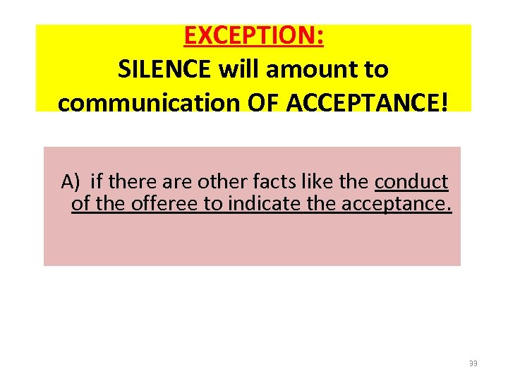 EXCEPTION: SILENCE will amount to communication OF ACCEPTANCE! A) if there are other facts