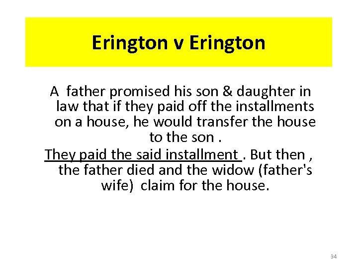 Erington v Erington A father promised his son & daughter in law that if