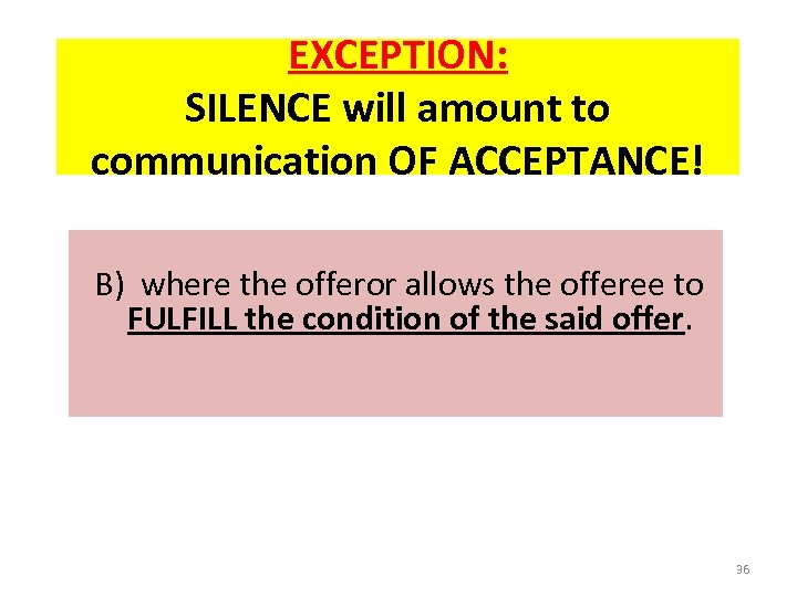 EXCEPTION: SILENCE will amount to communication OF ACCEPTANCE! B) where the offeror allows the