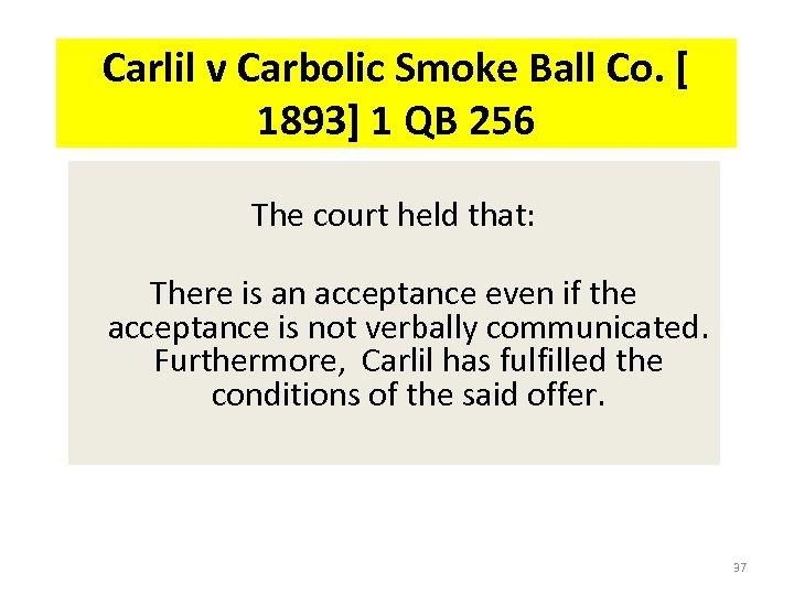 Carlil v Carbolic Smoke Ball Co. [ 1893] 1 QB 256 The court held