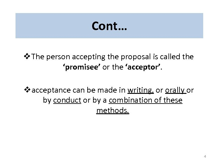 Cont… v The person accepting the proposal is called the 'promisee' or the 'acceptor'.