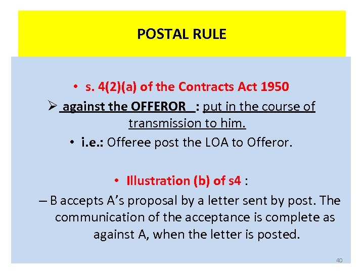 POSTAL RULE • s. 4(2)(a) of the Contracts Act 1950 Ø against the OFFEROR