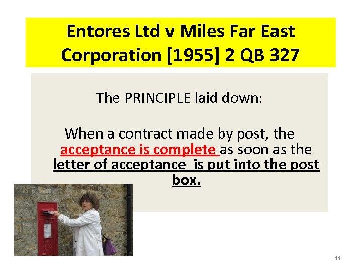 Entores Ltd v Miles Far East Corporation [1955] 2 QB 327 The PRINCIPLE laid