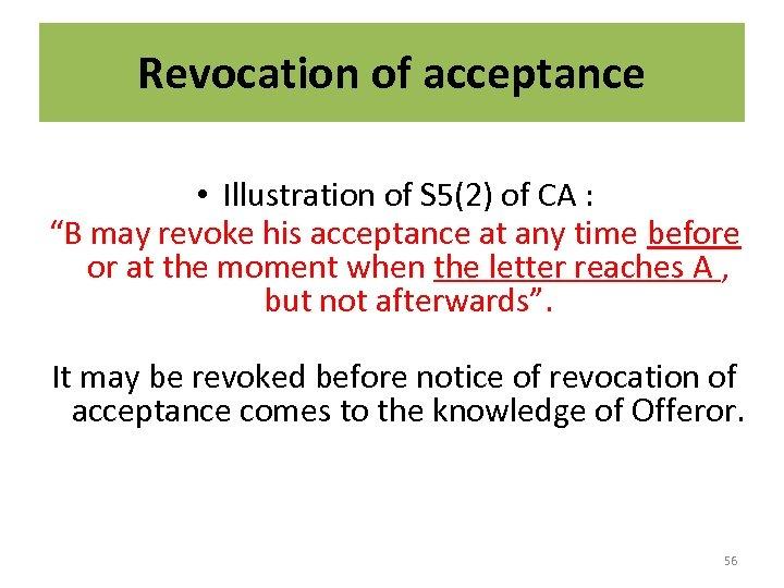 "Revocation of acceptance • Illustration of S 5(2) of CA : ""B may revoke"