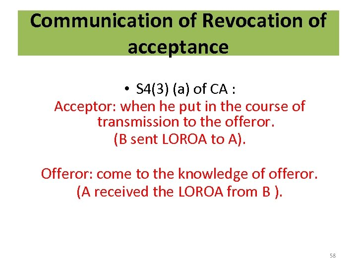 Communication of Revocation of acceptance • S 4(3) (a) of CA : Acceptor: when