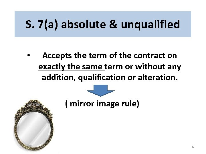 S. 7(a) absolute & unqualified • Accepts the term of the contract on exactly