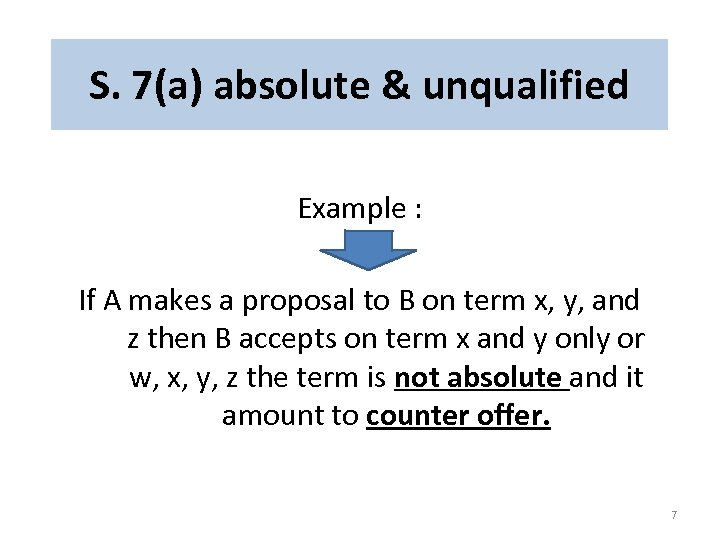 S. 7(a) absolute & unqualified Example : If A makes a proposal to B