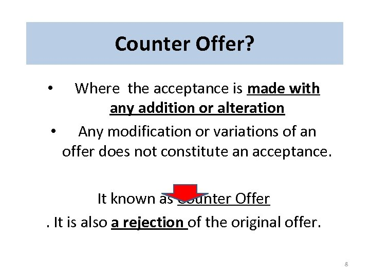Counter Offer? Where the acceptance is made with any addition or alteration • Any