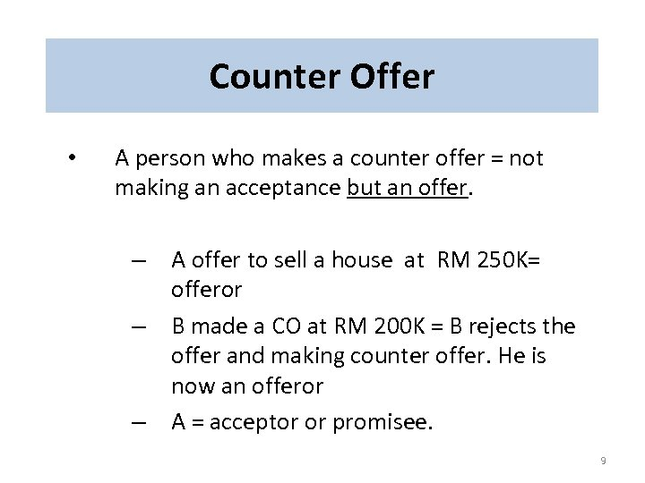 Counter Offer • A person who makes a counter offer = not making an