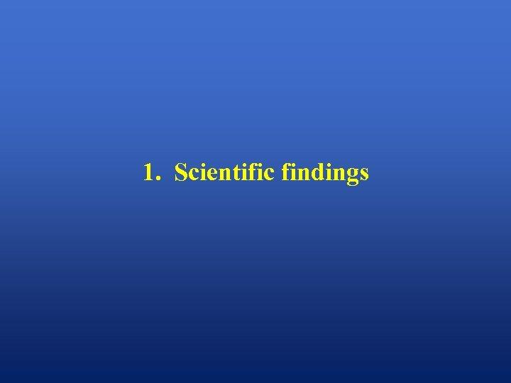 1. Scientific findings