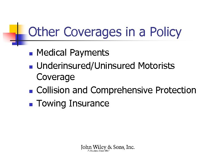 Other Coverages in a Policy n n Medical Payments Underinsured/Uninsured Motorists Coverage Collision and