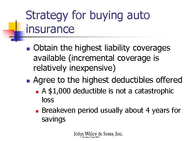 Strategy for buying auto insurance n n Obtain the highest liability coverages available (incremental
