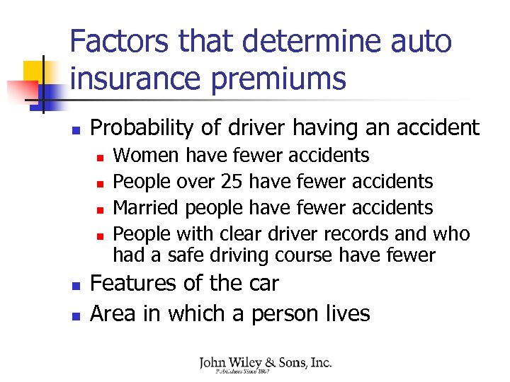 Factors that determine auto insurance premiums n Probability of driver having an accident n