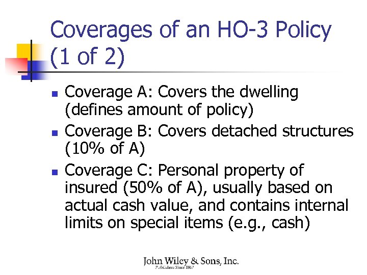 Coverages of an HO-3 Policy (1 of 2) n n n Coverage A: Covers