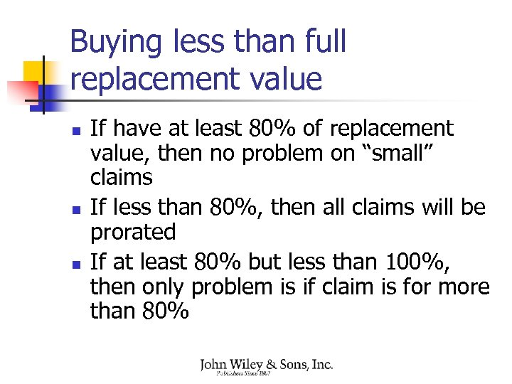 Buying less than full replacement value n n n If have at least 80%