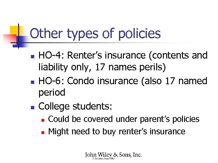 Other types of policies n n n HO-4: Renter's insurance (contents and liability only,