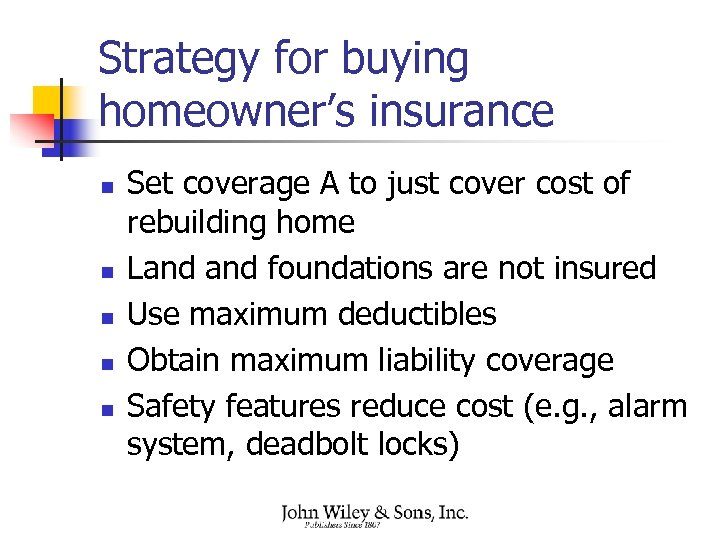 Strategy for buying homeowner's insurance n n n Set coverage A to just cover