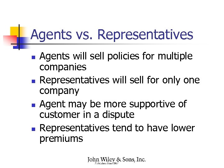 Agents vs. Representatives n n Agents will sell policies for multiple companies Representatives will