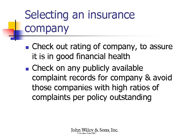 Selecting an insurance company n n Check out rating of company, to assure it