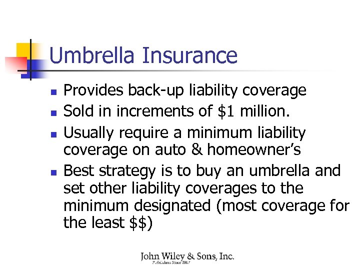 Umbrella Insurance n n Provides back-up liability coverage Sold in increments of $1 million.