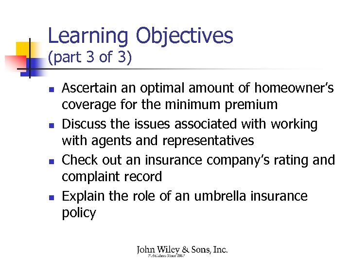 Learning Objectives (part 3 of 3) n n Ascertain an optimal amount of homeowner's
