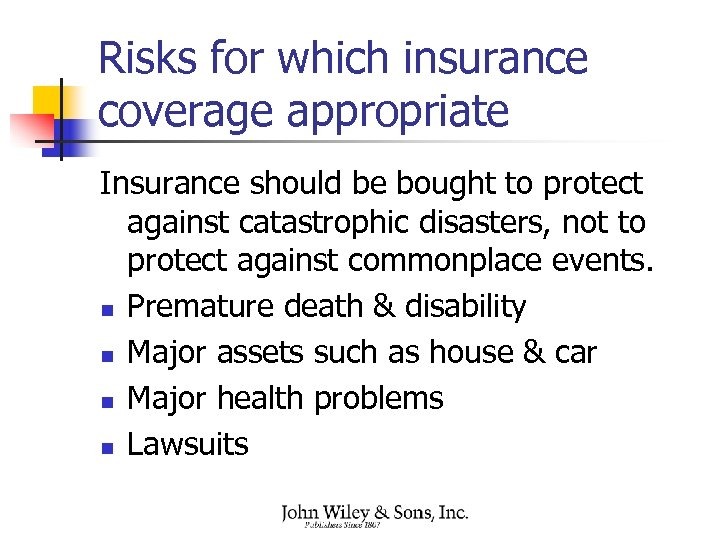 Risks for which insurance coverage appropriate Insurance should be bought to protect against catastrophic