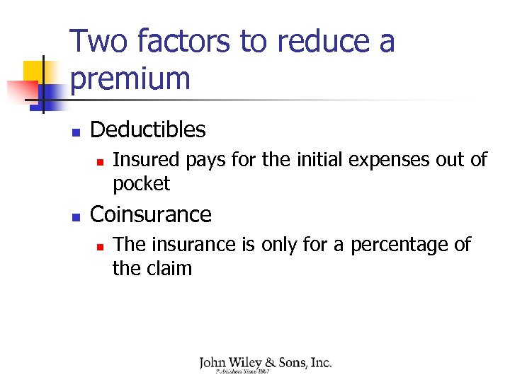Two factors to reduce a premium n Deductibles n n Insured pays for the