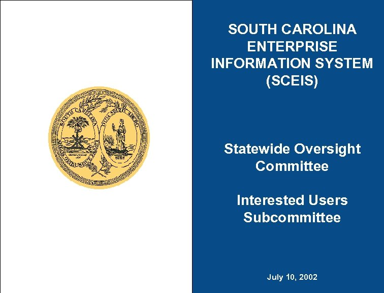 SOUTH CAROLINA ENTERPRISE INFORMATION SYSTEM (SCEIS) Statewide Oversight Committee Interested Users Subcommittee July 10,