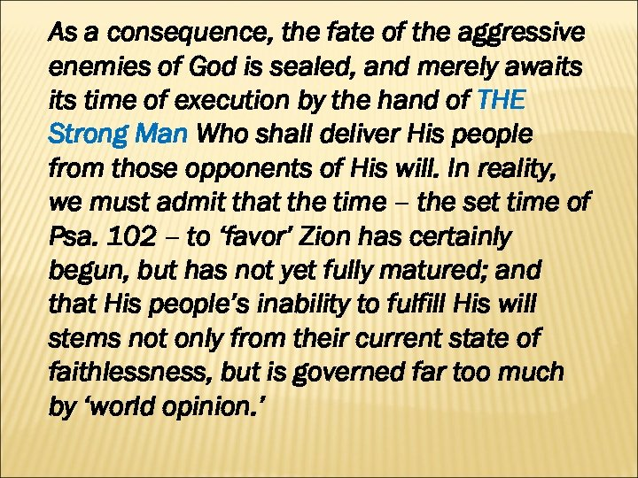 As a consequence, the fate of the aggressive enemies of God is sealed, and
