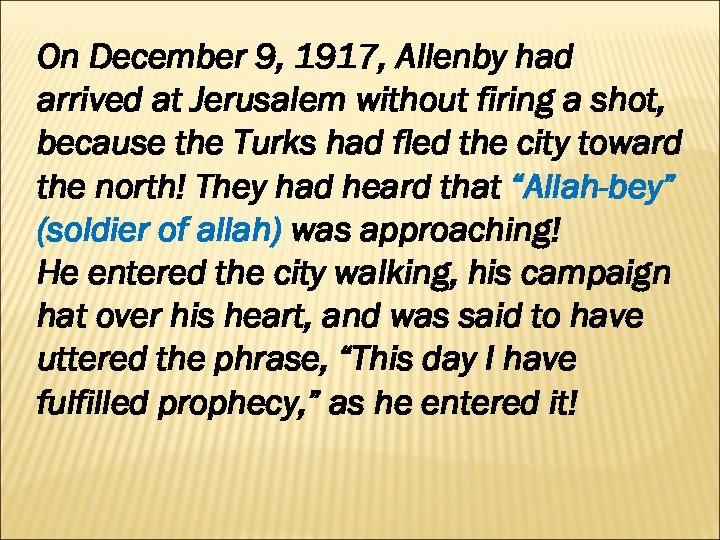 On December 9, 1917, Allenby had arrived at Jerusalem without firing a shot, because