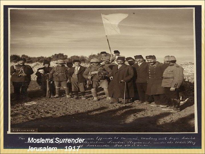 Moslems Surrender Jerusalem - 1917