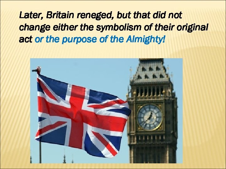 Later, Britain reneged, but that did not change either the symbolism of their original