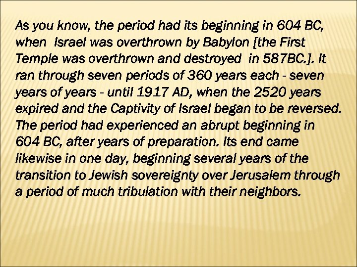 As you know, the period had its beginning in 604 BC, when Israel was